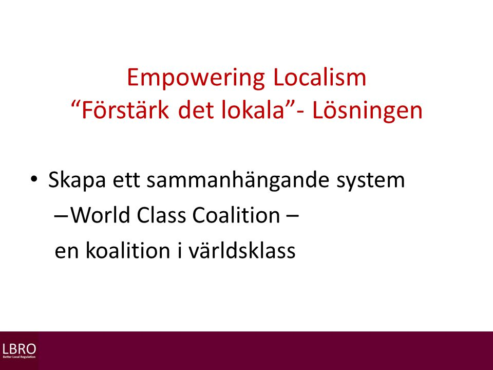 Empowering Localism Förstärk det lokala - Lösningen Skapa ett sammanhängande system – World Class Coalition – en koalition i världsklass
