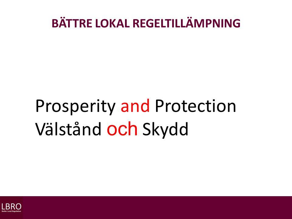 BÄTTRE LOKAL REGELTILLÄMPNING Prosperity and Protection Välstånd och Skydd