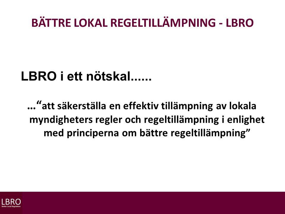 BÄTTRE LOKAL REGELTILLÄMPNING - LBRO LBRO i ett nötskal......