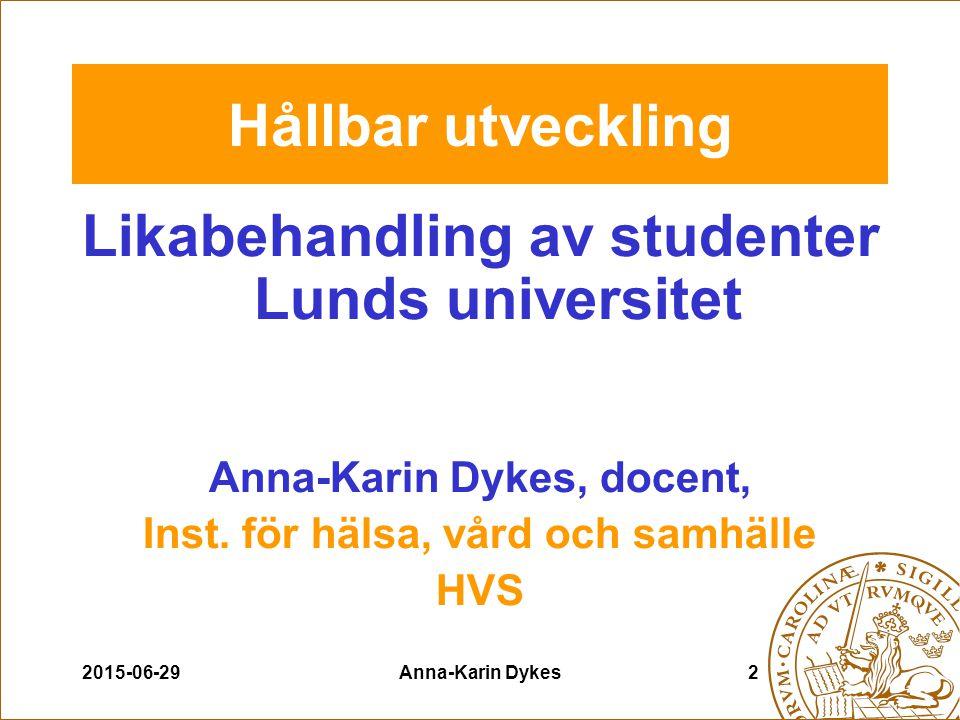 2015-06-29Anna-Karin Dykes3 Likabehandling av studenter Lunds universitet Policy avseende likabehandling av studenter 2006-2010 (LU-styrelse) Ansvar för genomförandet har dekaner/områdesordförande, prefekter och studierektorer övriga chefer och ledare På områdesnivå; ett organ med ansvar att bevaka likabehandlingsfrågor, årliga handlingsplaner (jämställdhets- och likabehandlingsgruppen, AKD, AA)