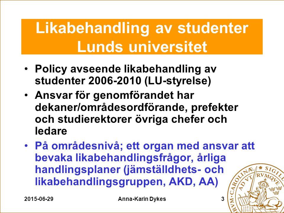 2015-06-29Anna-Karin Dykes3 Likabehandling av studenter Lunds universitet Policy avseende likabehandling av studenter 2006-2010 (LU-styrelse) Ansvar f