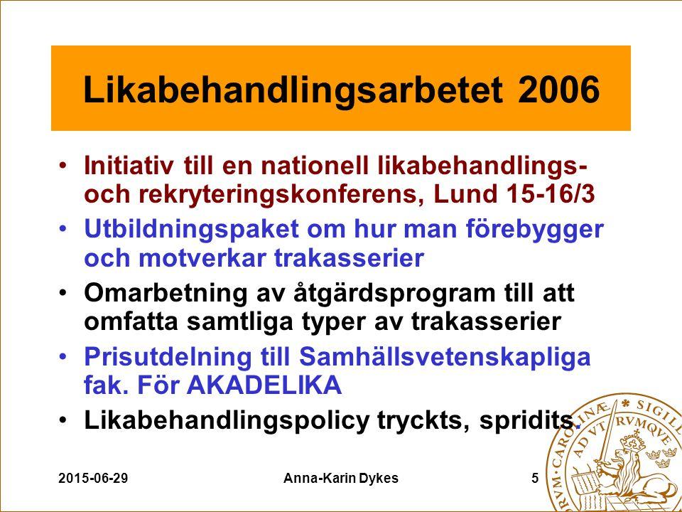 2015-06-29Anna-Karin Dykes5 Likabehandlingsarbetet 2006 Initiativ till en nationell likabehandlings- och rekryteringskonferens, Lund 15-16/3 Utbildnin