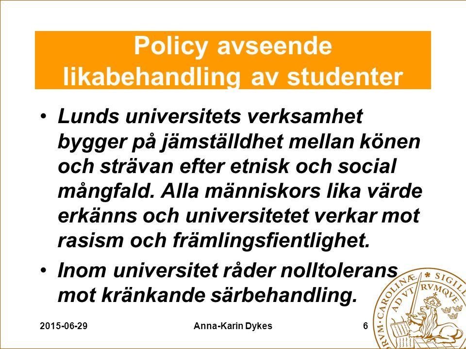 2015-06-29Anna-Karin Dykes6 Policy avseende likabehandling av studenter Lunds universitets verksamhet bygger på jämställdhet mellan könen och strävan