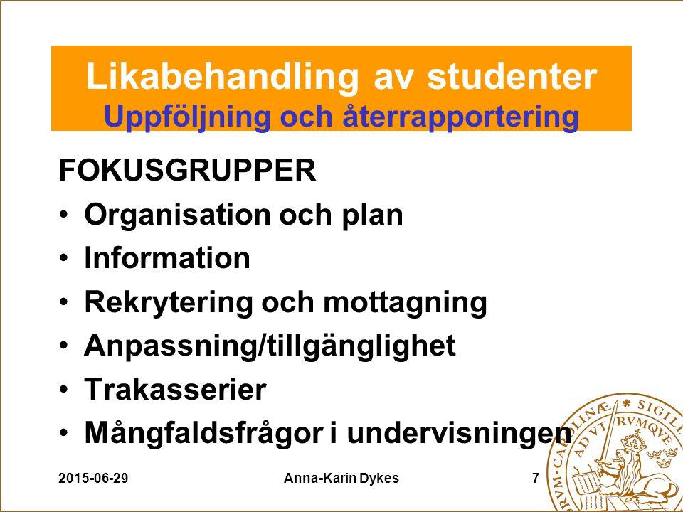2015-06-29Anna-Karin Dykes7 Likabehandling av studenter Uppföljning och återrapportering FOKUSGRUPPER Organisation och plan Information Rekrytering oc