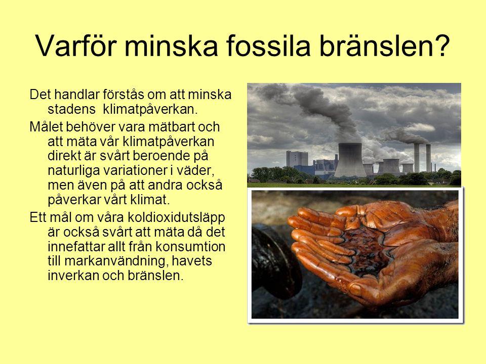Varför minska fossila bränslen.Det handlar förstås om att minska stadens klimatpåverkan.