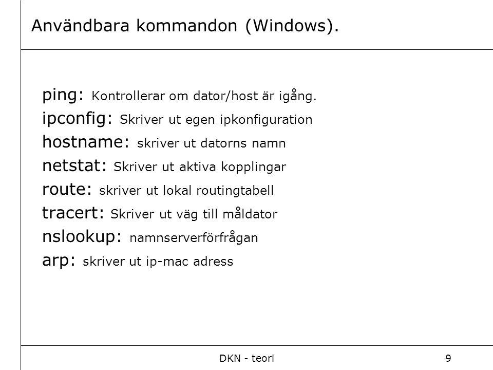 DKN - teori9 Användbara kommandon (Windows). ping: Kontrollerar om dator/host är igång.