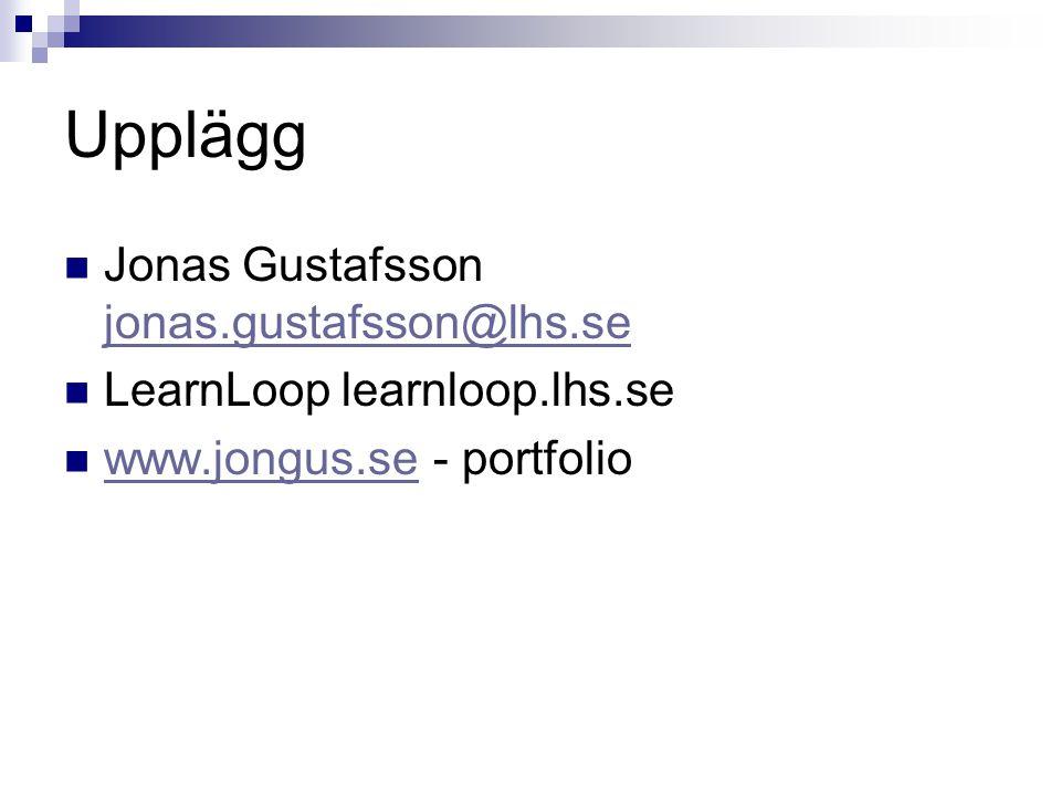 Upplägg Jonas Gustafsson jonas.gustafsson@lhs.se jonas.gustafsson@lhs.se LearnLoop learnloop.lhs.se www.jongus.se - portfolio www.jongus.se