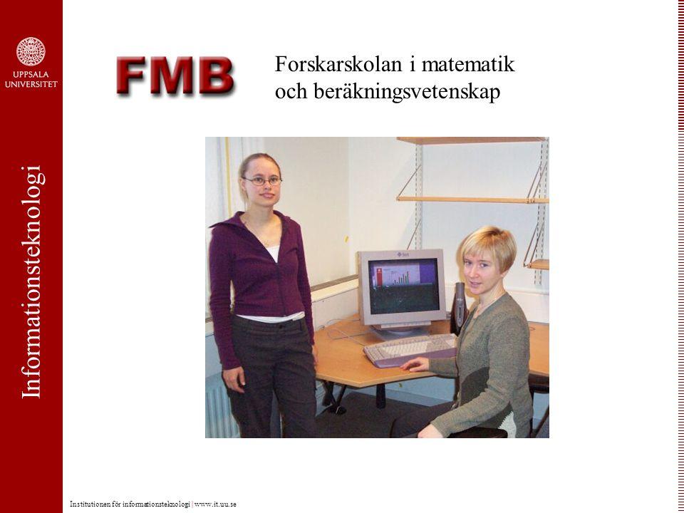 Informationsteknologi Institutionen för informationsteknologi | www.it.uu.se Forskarskolan i matematik och beräkningsvetenskap