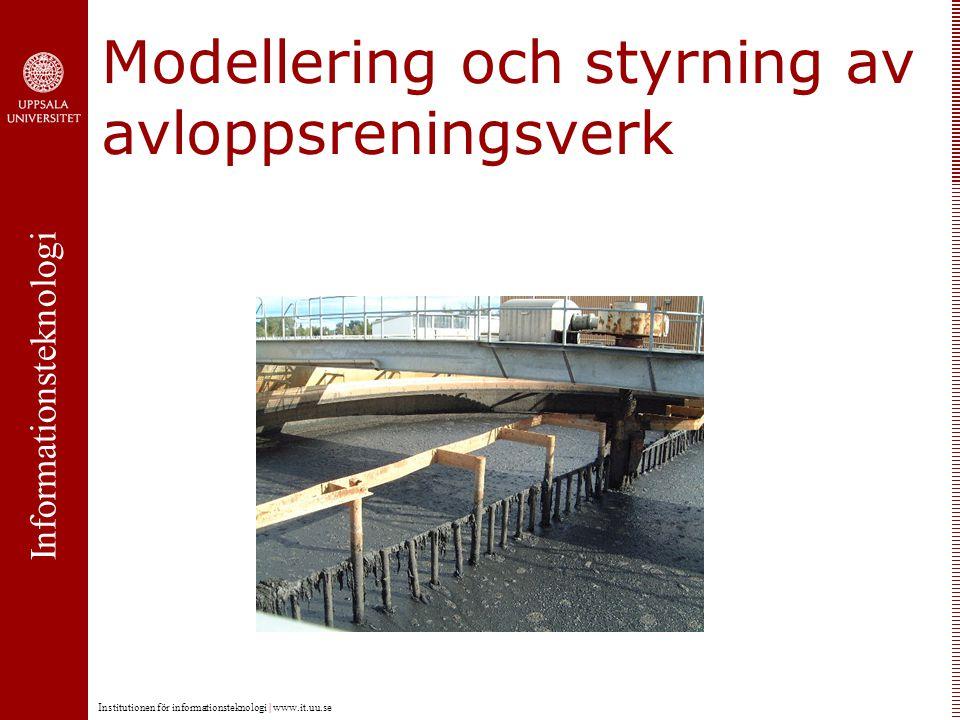 Informationsteknologi Institutionen för informationsteknologi | www.it.uu.se Modellering och styrning av avloppsreningsverk
