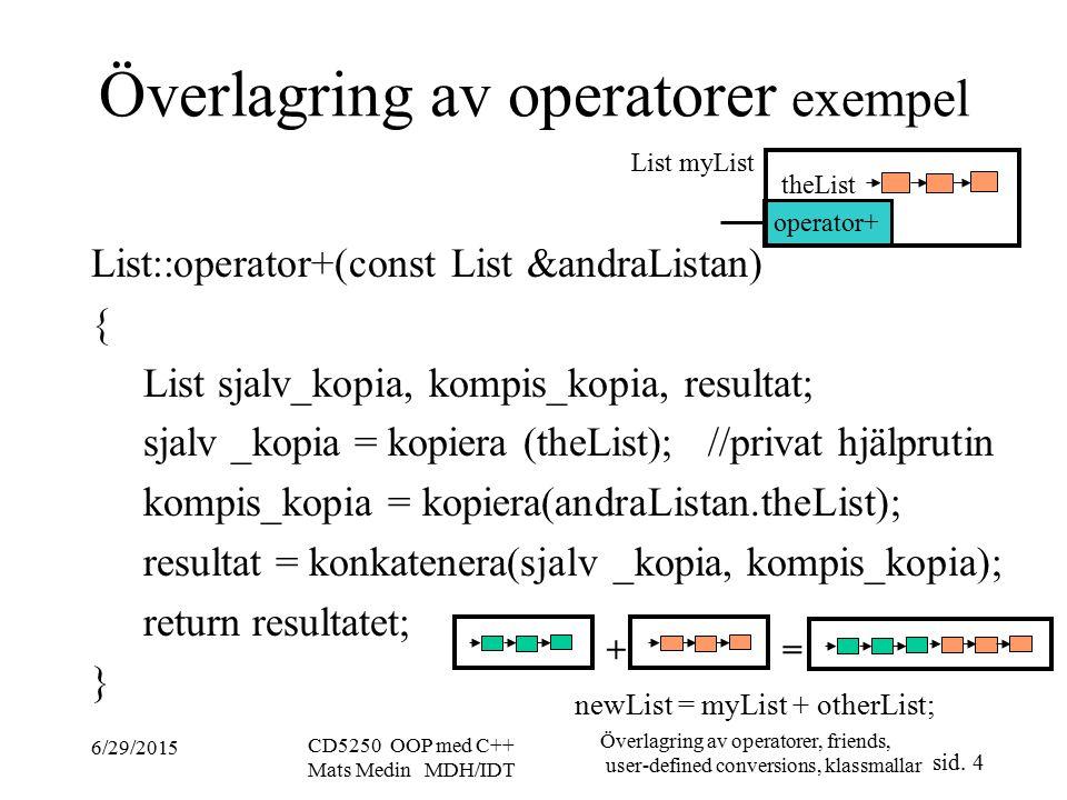 Överlagring av operatorer, friends, user-defined conversions, klassmallar sid.