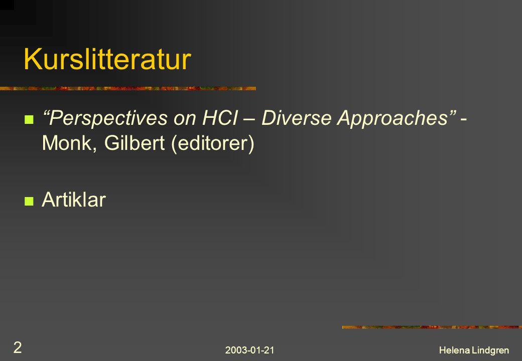 2003-01-21Helena Lindgren 2 Kurslitteratur Perspectives on HCI – Diverse Approaches - Monk, Gilbert (editorer) Artiklar
