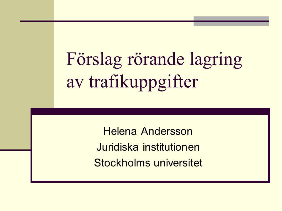 Förslag rörande lagring av trafikuppgifter Helena Andersson Juridiska institutionen Stockholms universitet