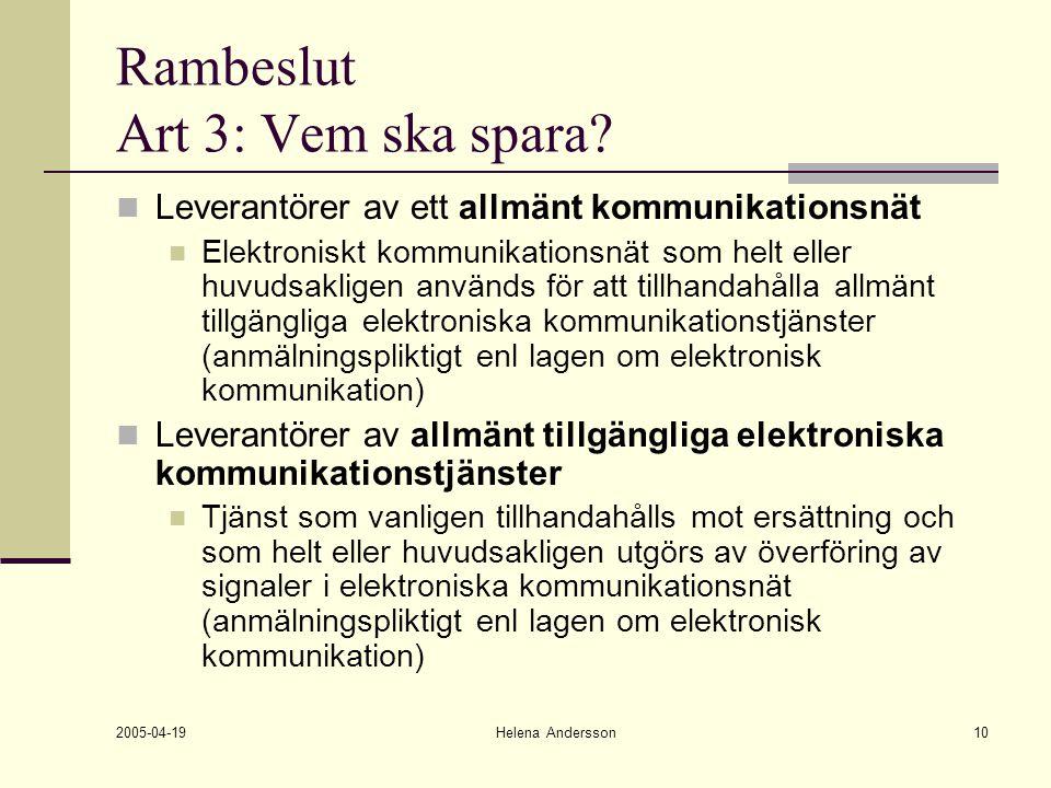 2005-04-19 Helena Andersson10 Rambeslut Art 3: Vem ska spara? Leverantörer av ett allmänt kommunikationsnät Elektroniskt kommunikationsnät som helt el