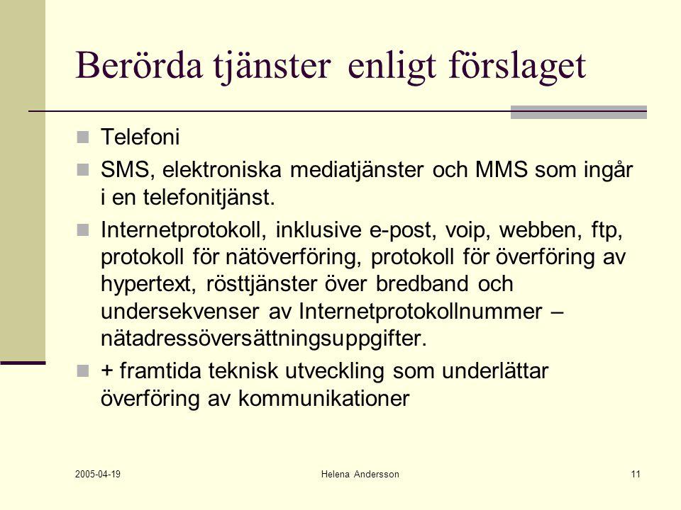 2005-04-19 Helena Andersson11 Berörda tjänsterenligt förslaget Telefoni SMS, elektroniska mediatjänster och MMS som ingår i en telefonitjänst. Interne
