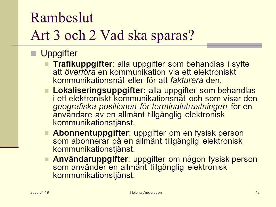 2005-04-19 Helena Andersson12 Rambeslut Art 3 och 2 Vad ska sparas? Uppgifter Trafikuppgifter: alla uppgifter som behandlas i syfte att överföra en ko