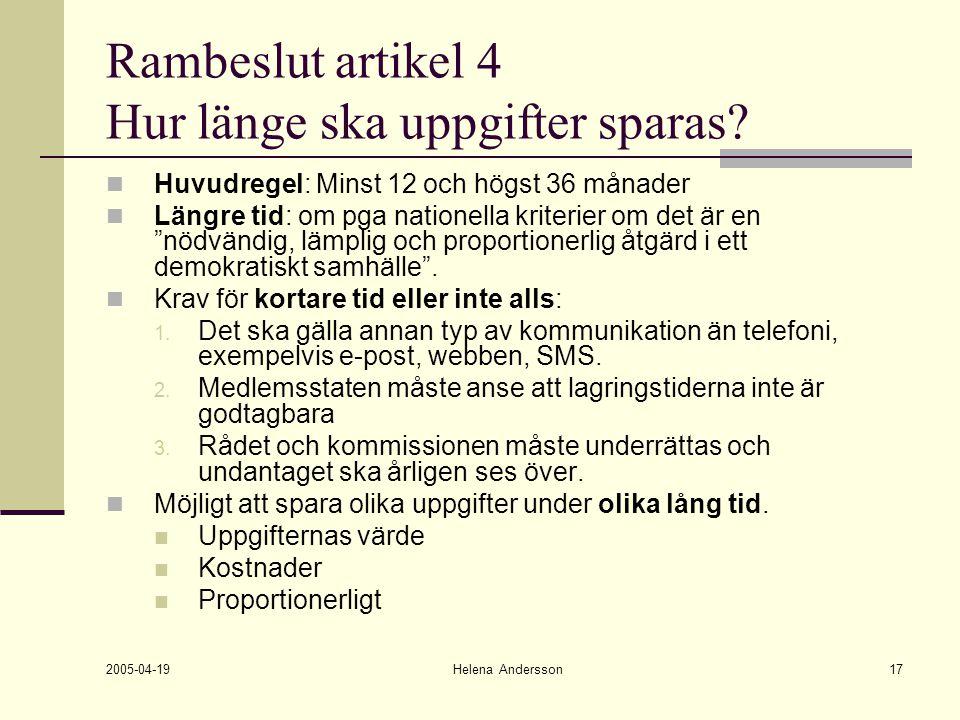 2005-04-19 Helena Andersson17 Rambeslut artikel 4 Hur länge ska uppgifter sparas? Huvudregel: Minst 12 och högst 36 månader Längre tid: om pga natione