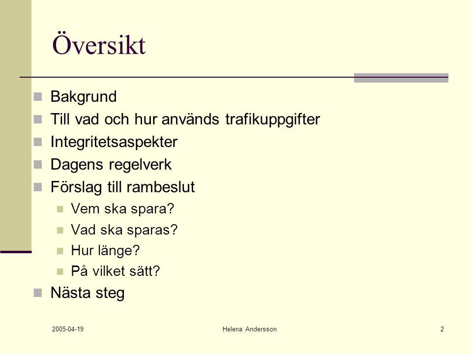 2005-04-19 Helena Andersson2 Översikt Bakgrund Till vad och hur används trafikuppgifter Integritetsaspekter Dagens regelverk Förslag till rambeslut Ve
