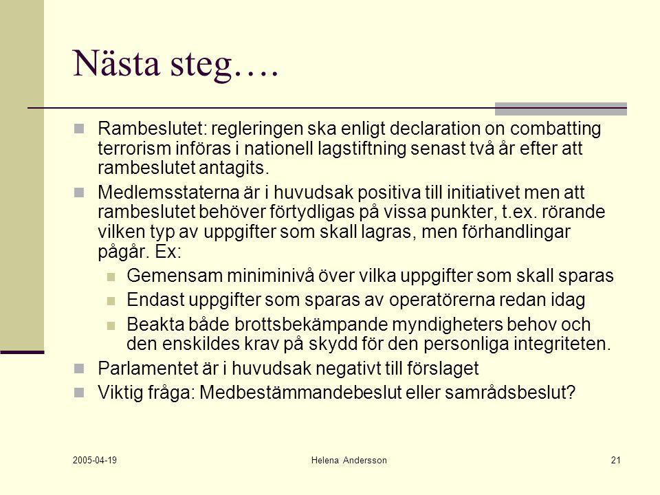 2005-04-19 Helena Andersson21 Nästa steg…. Rambeslutet: regleringen ska enligt declaration on combatting terrorism införas i nationell lagstiftning se