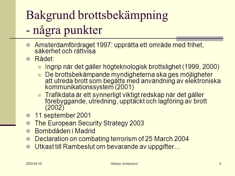 2005-04-19 Helena Andersson4 Bakgrund brottsbekämpning - några punkter Amsterdamfördraget 1997: upprätta ett område med frihet, säkerhet och rättvisa