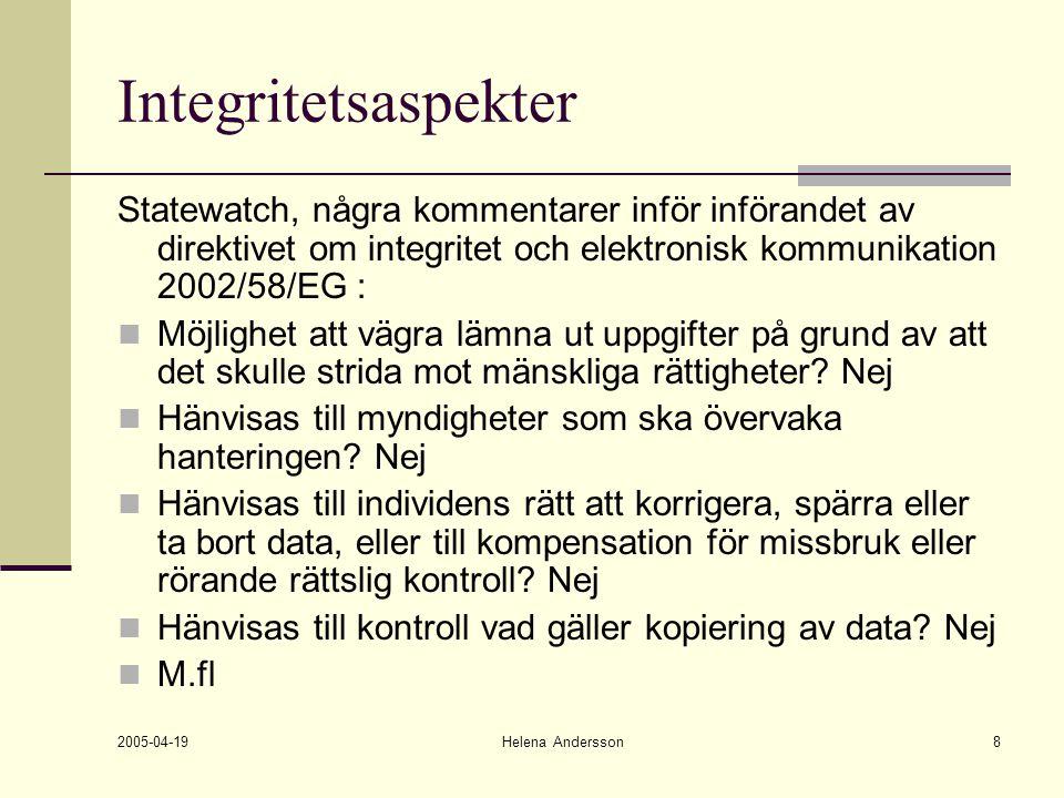 2005-04-19 Helena Andersson8 Integritetsaspekter Statewatch, några kommentarer inför införandet av direktivet om integritet och elektronisk kommunikat