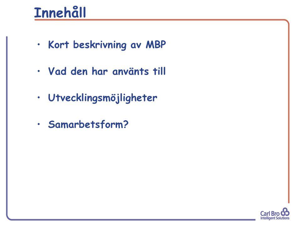 Innehåll Kort beskrivning av MBP Vad den har använts till Utvecklingsmöjligheter Samarbetsform?