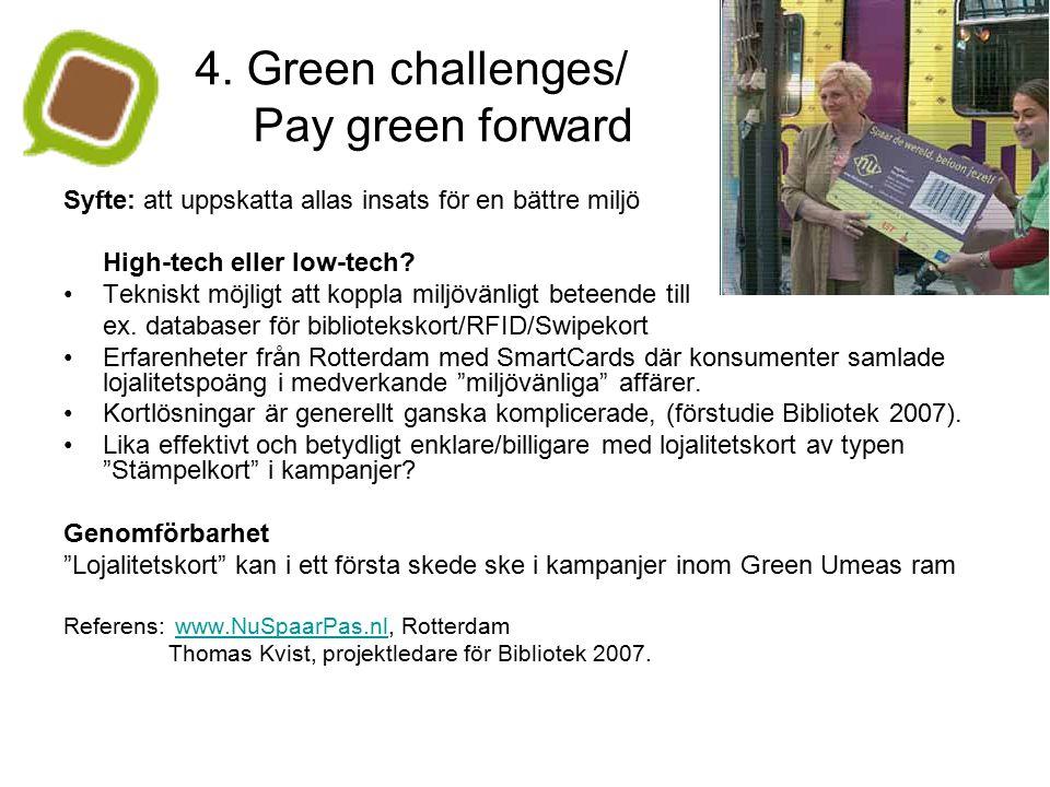 4. Green challenges/ Pay green forward Syfte: att uppskatta allas insats för en bättre miljö High-tech eller low-tech? Tekniskt möjligt att koppla mil