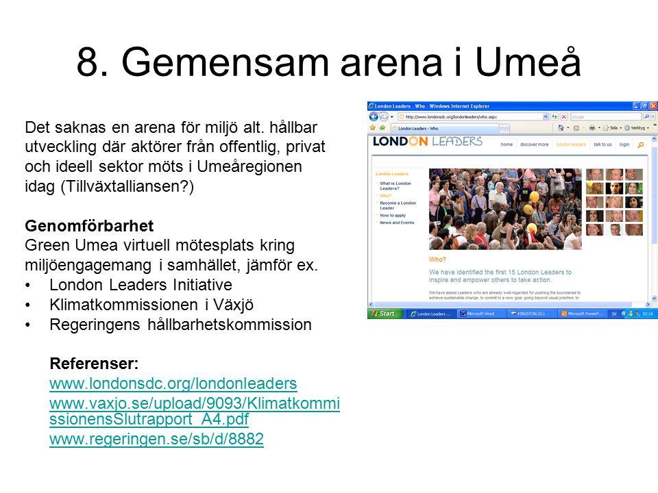 8. Gemensam arena i Umeå Det saknas en arena för miljö alt. hållbar utveckling där aktörer från offentlig, privat och ideell sektor möts i Umeåregione