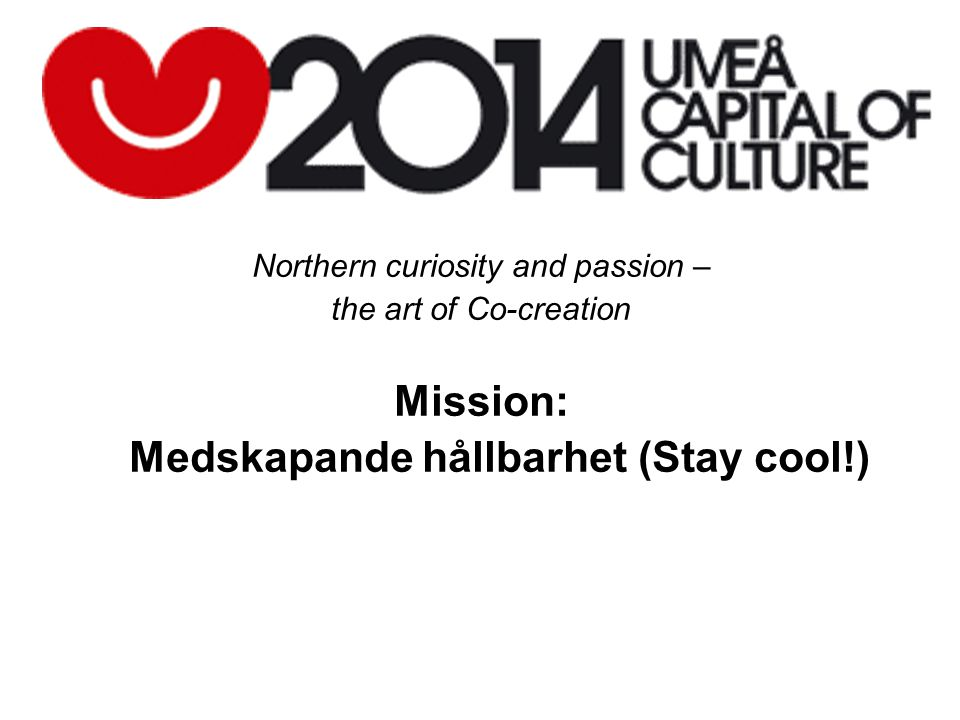 Northern curiosity and passion – the art of Co-creation Mission: Medskapande hållbarhet (Stay cool!)