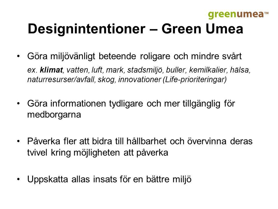Designintentioner – Green Umea Göra miljövänligt beteende roligare och mindre svårt ex. klimat, vatten, luft, mark, stadsmiljö, buller, kemilkalier, h
