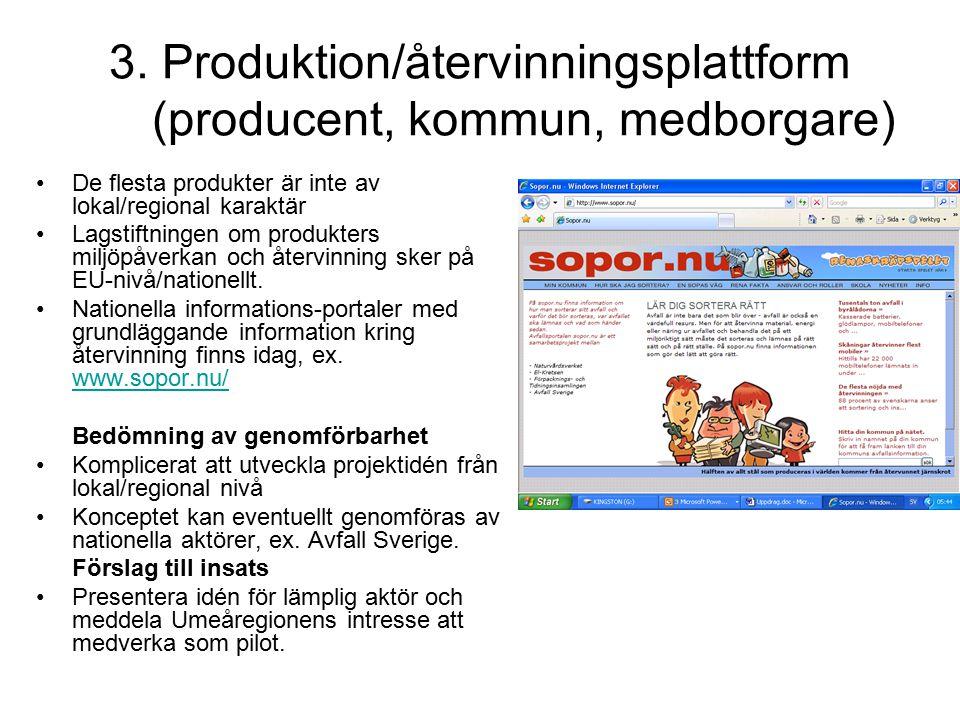 3. Produktion/återvinningsplattform (producent, kommun, medborgare) De flesta produkter är inte av lokal/regional karaktär Lagstiftningen om produkter