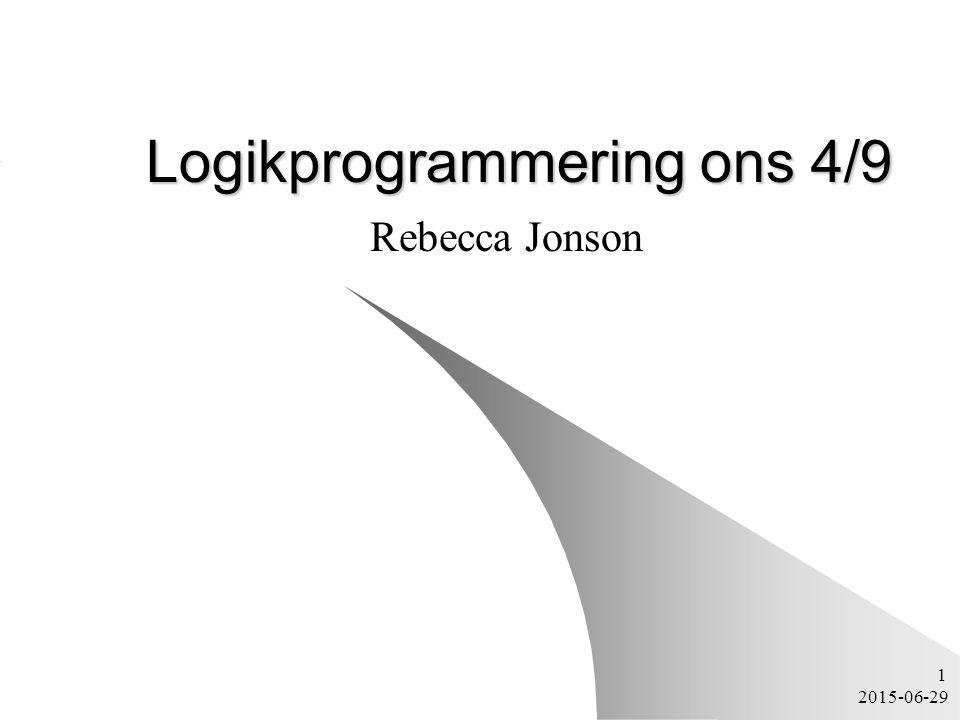 2015-06-29 1 Logikprogrammering ons 4/9 Rebecca Jonson