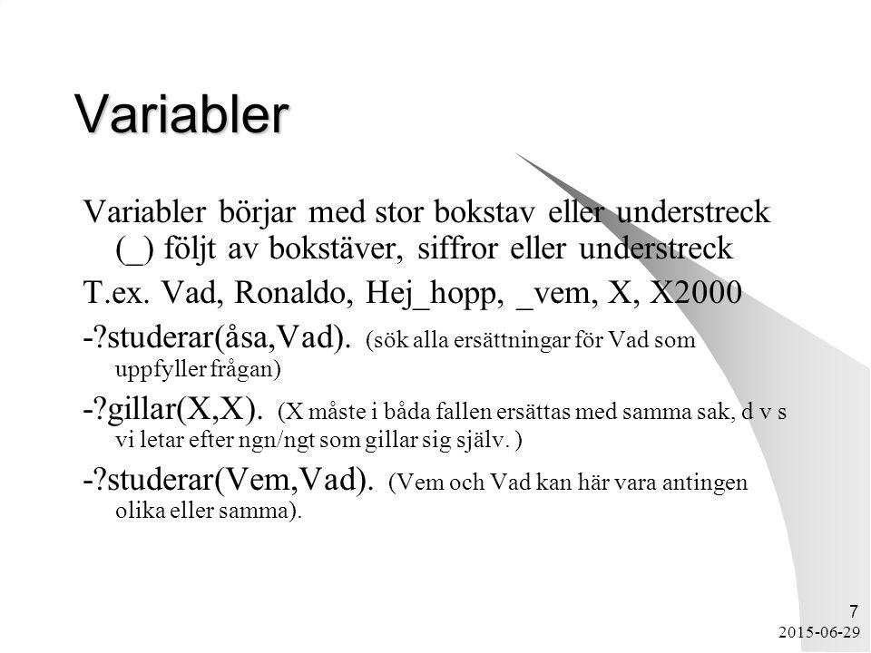 2015-06-29 7 Variabler Variabler börjar med stor bokstav eller understreck (_) följt av bokstäver, siffror eller understreck T.ex.