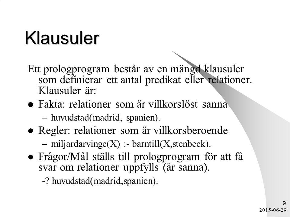 2015-06-29 9 Klausuler Ett prologprogram består av en mängd klausuler som definierar ett antal predikat eller relationer.