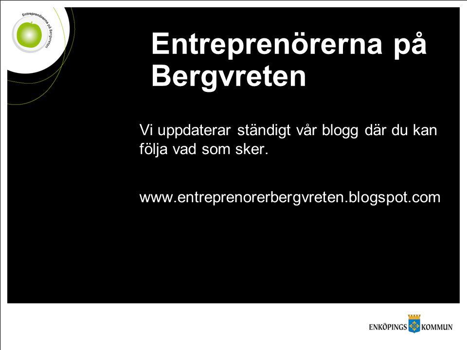 Entreprenörerna på Bergvreten Vi uppdaterar ständigt vår blogg där du kan följa vad som sker. www.entreprenorerbergvreten.blogspot.com