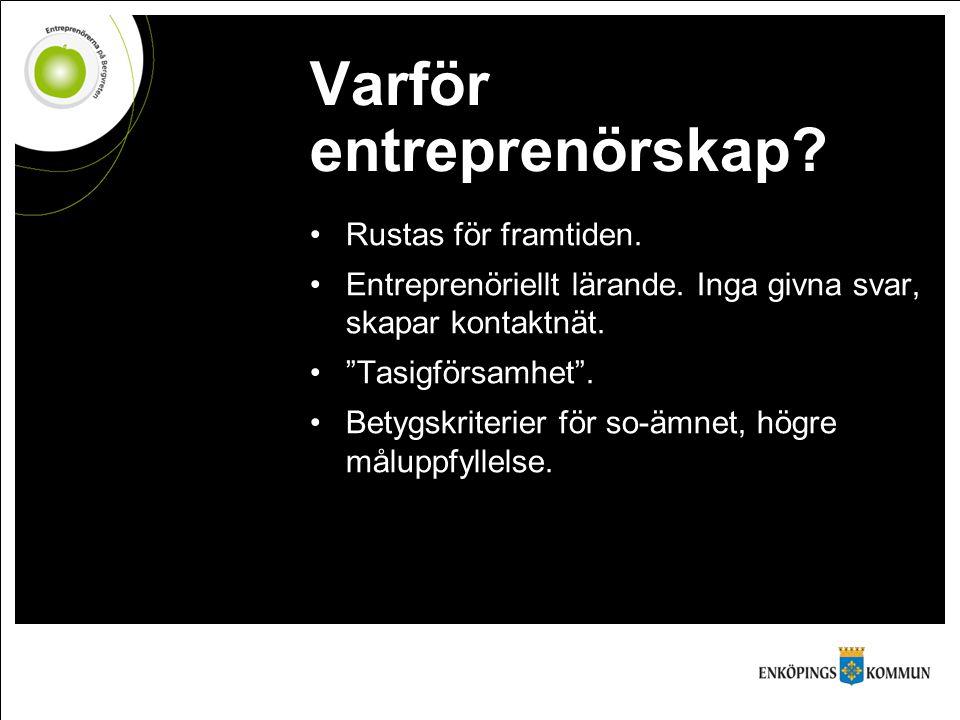 """Varför entreprenörskap? Rustas för framtiden. Entreprenöriellt lärande. Inga givna svar, skapar kontaktnät. """"Tasigförsamhet"""". Betygskriterier för so-ä"""