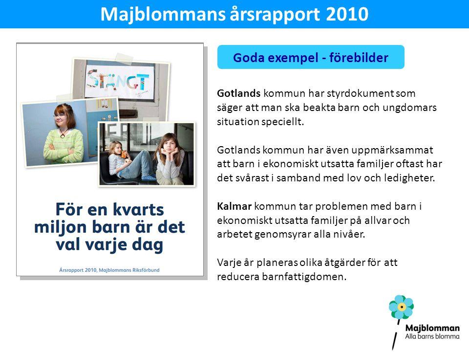 Majblommans årsrapport 2010 Goda exempel - förebilder Gotlands kommun har styrdokument som säger att man ska beakta barn och ungdomars situation speciellt.