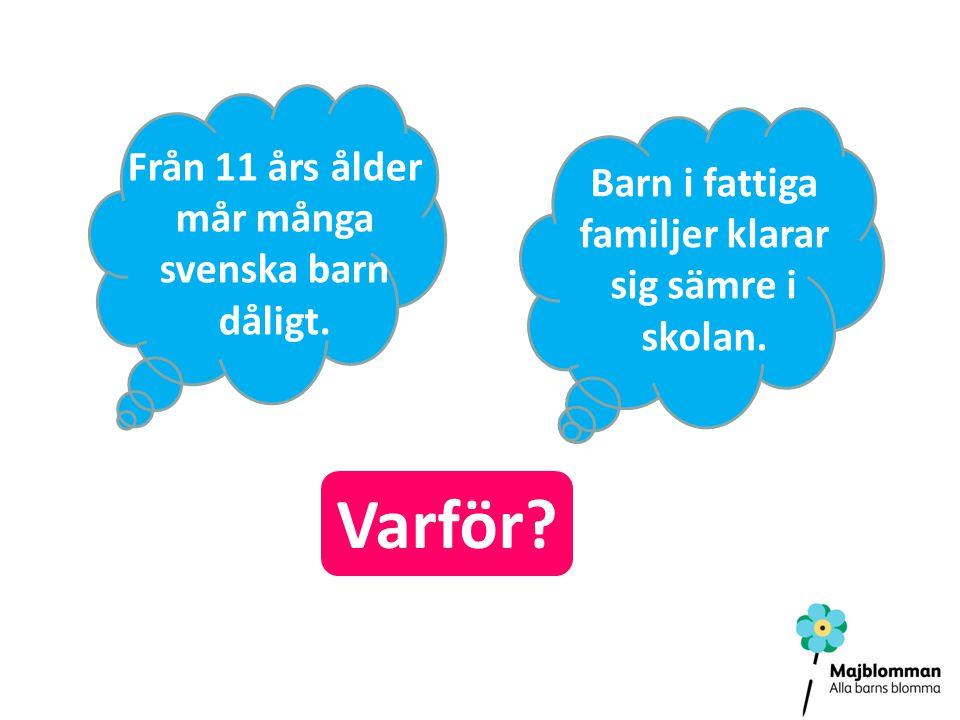 Från 11 års ålder mår många svenska barn dåligt.Barn i fattiga familjer klarar sig sämre i skolan.
