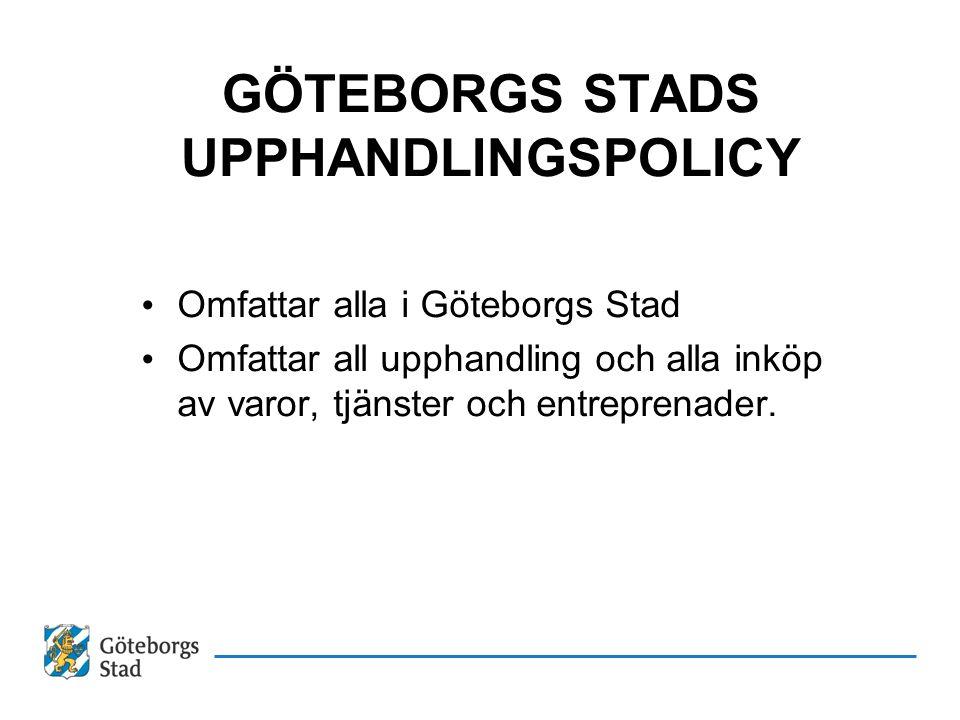 GÖTEBORGS STADS UPPHANDLINGSPOLICY Omfattar alla i Göteborgs Stad Omfattar all upphandling och alla inköp av varor, tjänster och entreprenader.