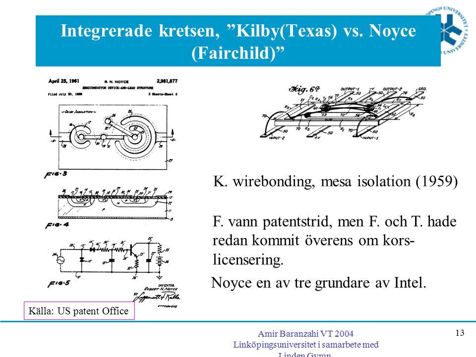"""Amir Baranzahi VT 2004 Linköpingsuniversitet i samarbete med Linden Gymn. 13 Integrerade kretsen, """"Kilby(Texas) vs. Noyce (Fairchild)"""" Noyce en av tre"""