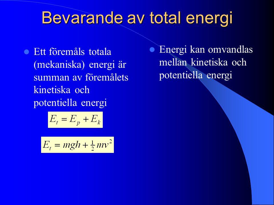 Bevarande av total energi Ett föremåls totala (mekaniska) energi är summan av föremålets kinetiska och potentiella energi Energi kan omvandlas mellan kinetiska och potentiella energi