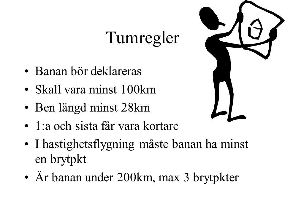 Tumregler Banan bör deklareras Skall vara minst 100km Ben längd minst 28km 1:a och sista får vara kortare I hastighetsflygning måste banan ha minst en