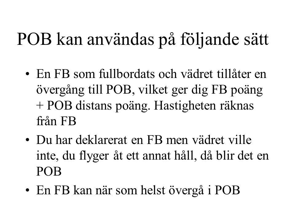 POB kan användas på följande sätt En FB som fullbordats och vädret tillåter en övergång till POB, vilket ger dig FB poäng + POB distans poäng. Hastigh