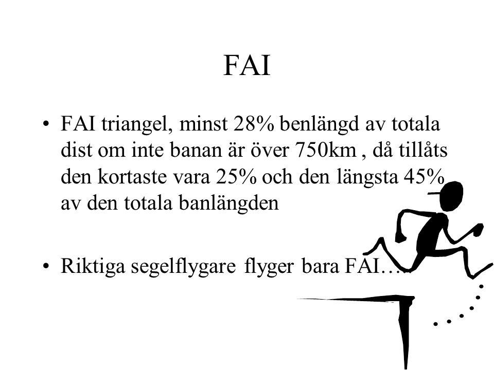 FAI FAI triangel, minst 28% benlängd av totala dist om inte banan är över 750km, då tillåts den kortaste vara 25% och den längsta 45% av den totala banlängden Riktiga segelflygare flyger bara FAI…..