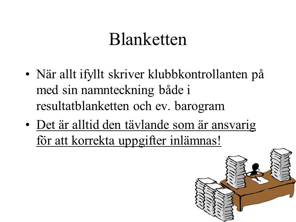 Blanketten När allt ifyllt skriver klubbkontrollanten på med sin namnteckning både i resultatblanketten och ev. barogram Det är alltid den tävlande so