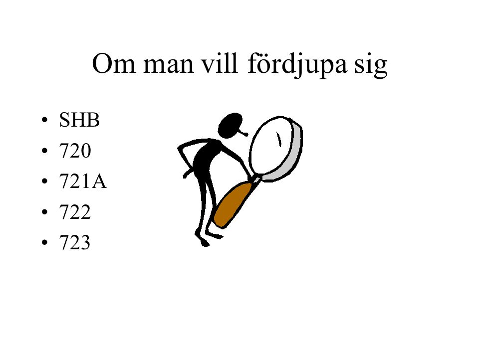 Om man vill fördjupa sig SHB 720 721A 722 723