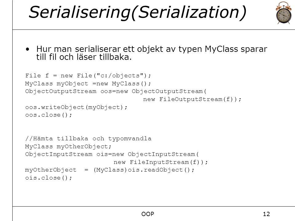 OOP12 Serialisering(Serialization) Hur man serialiserar ett objekt av typen MyClass sparar till fil och läser tillbaka.