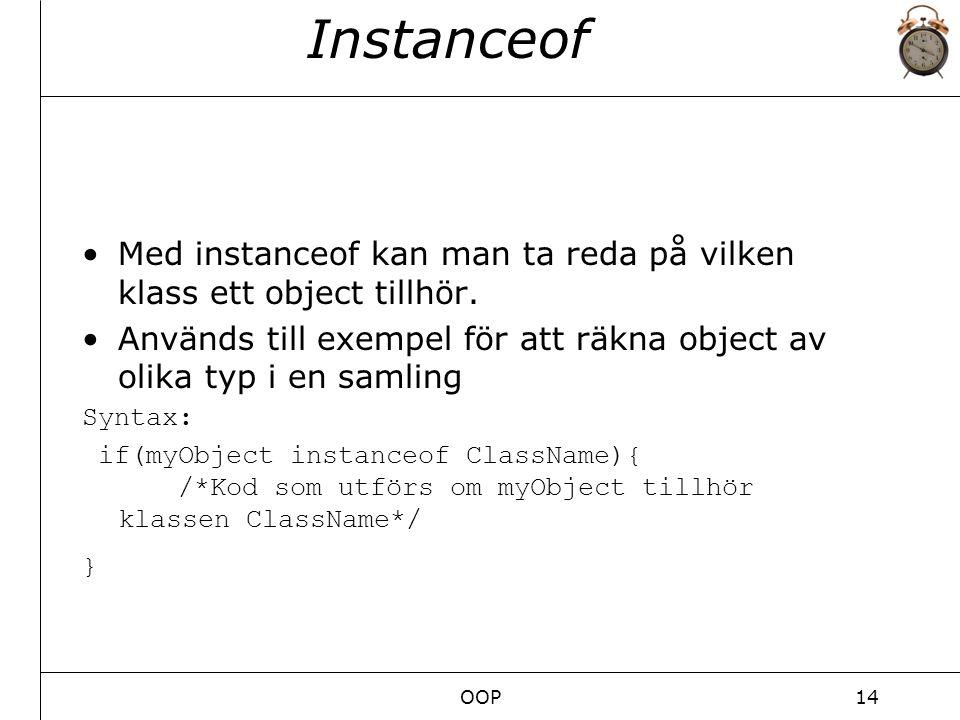 OOP14 Instanceof Med instanceof kan man ta reda på vilken klass ett object tillhör.