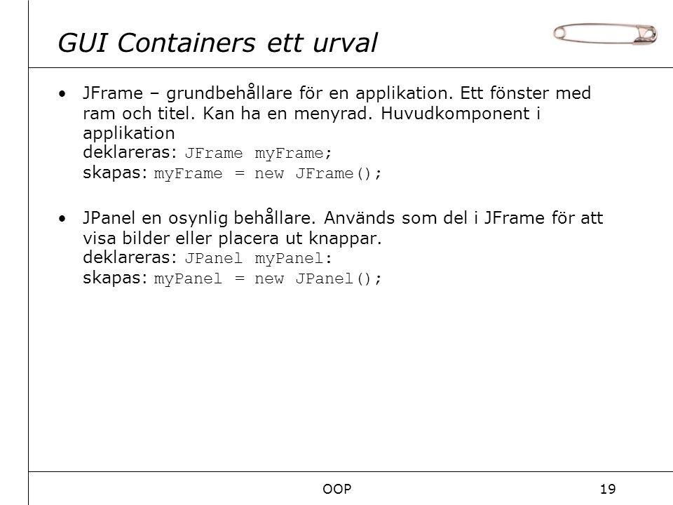 OOP19 GUI Containers ett urval JFrame – grundbehållare för en applikation.