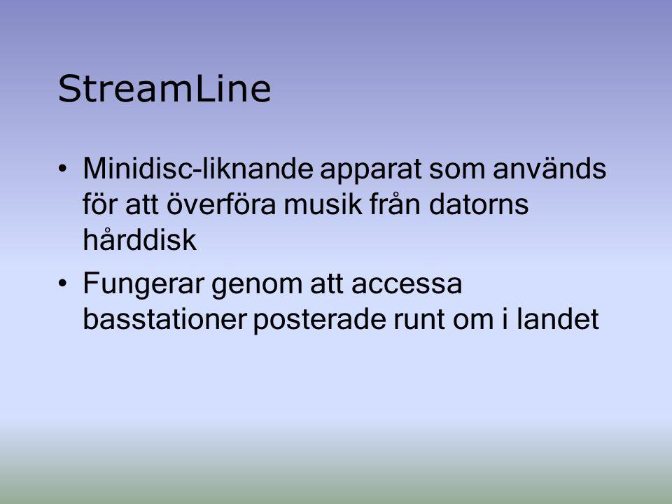StreamLine Minidisc-liknande apparat som används för att överföra musik från datorns hårddisk Fungerar genom att accessa basstationer posterade runt om i landet