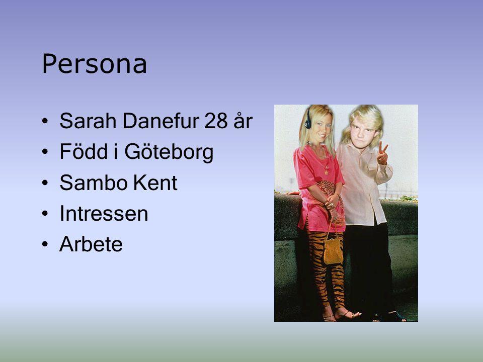 Persona Sarah Danefur 28 år Född i Göteborg Sambo Kent Intressen Arbete